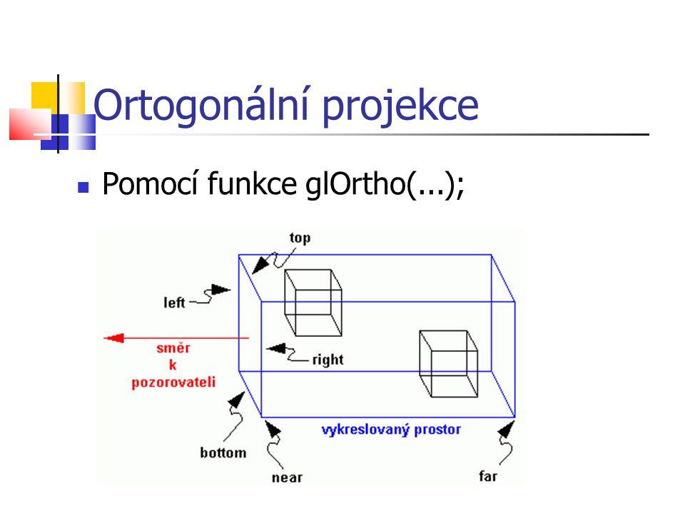 Ortogonální projekce  Pomocí funkce glOrtho(...);