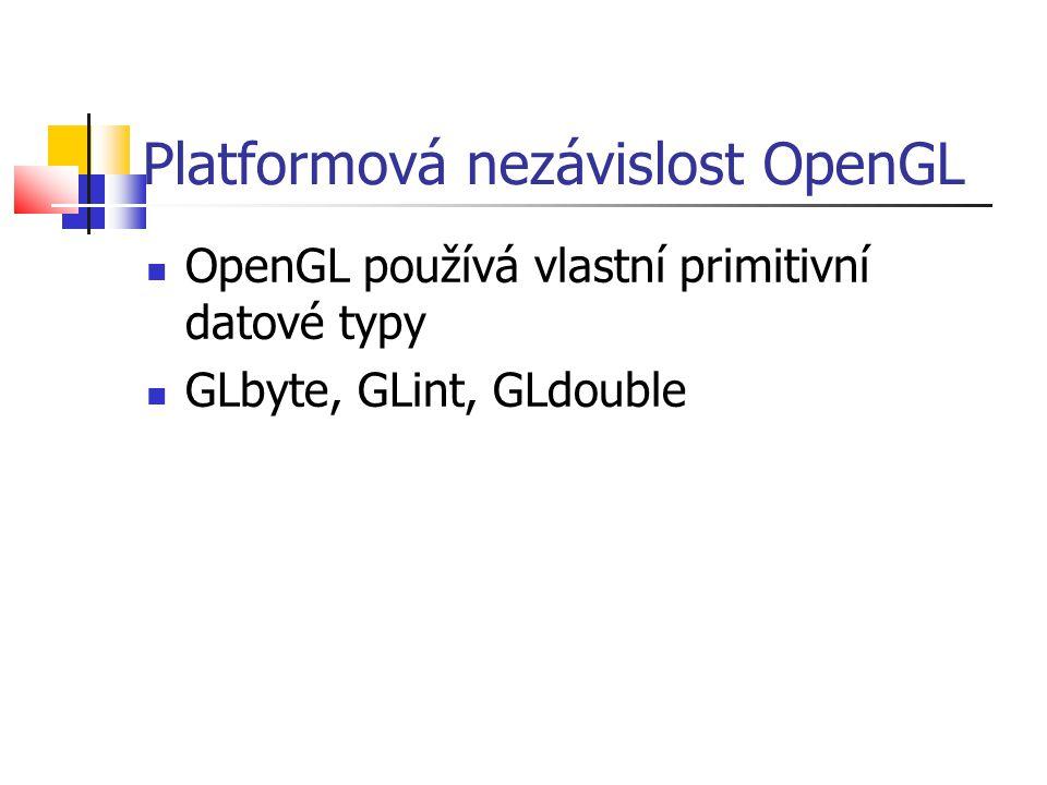 Platformová nezávislost OpenGL  OpenGL používá vlastní primitivní datové typy  GLbyte, GLint, GLdouble