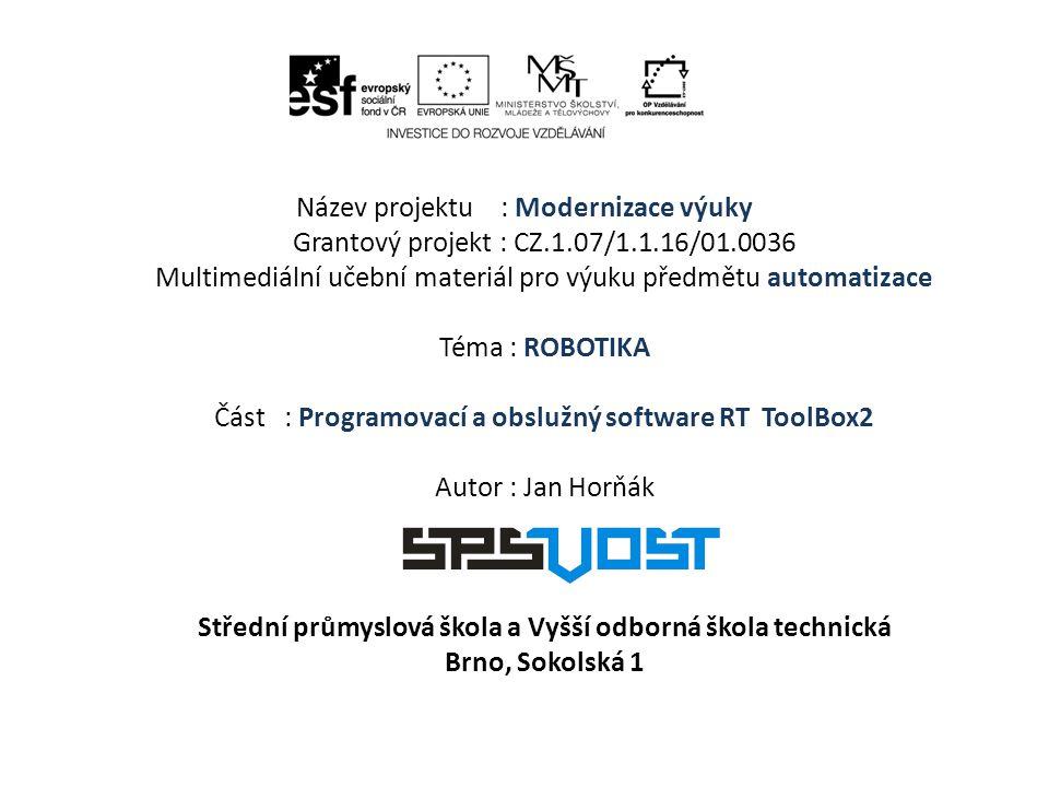 Název projektu : Modernizace výuky Grantový projekt : CZ.1.07/1.1.16/01.0036 Multimediální učební materiál pro výuku předmětu automatizace Téma : ROBO