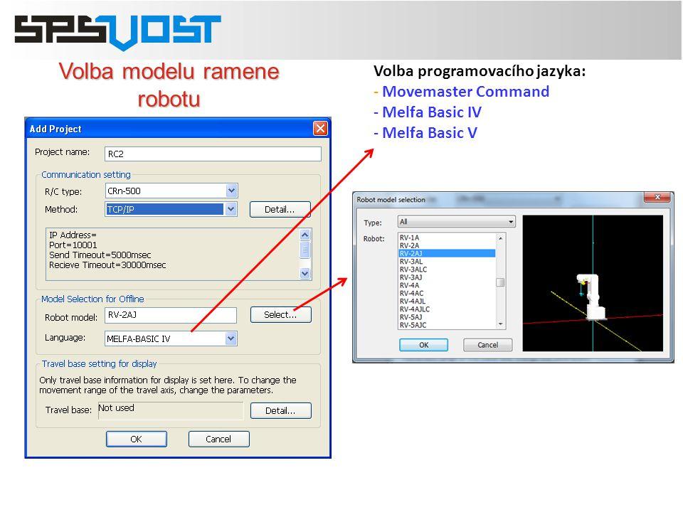 Volba modelu ramene robotu Volba programovacího jazyka: - Movemaster Command - Melfa Basic IV - Melfa Basic V