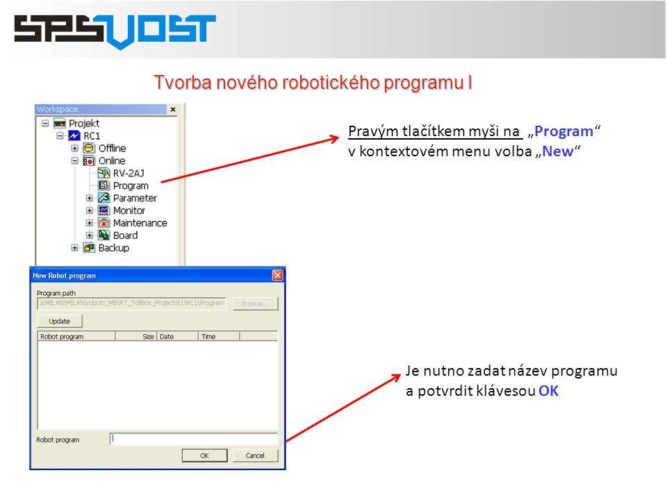 "Tvorba nového robotického programu I Pravým tlačítkem myši na ""Program"" v kontextovém menu volba ""New"" Je nutno zadat název programu a potvrdit kláves"