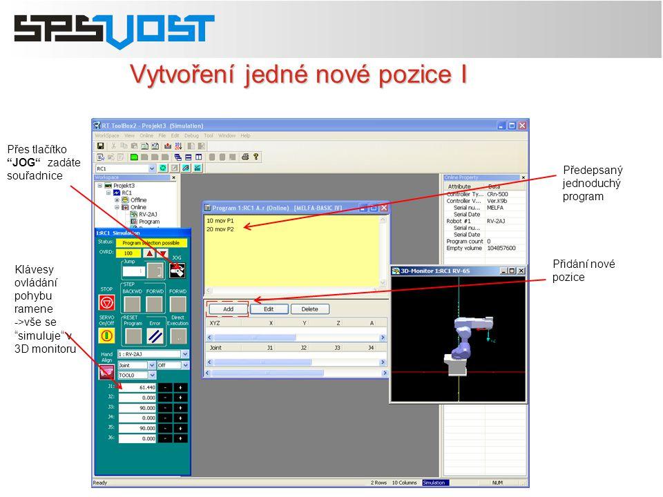 """Vytvoření jedné nové pozice I Klávesy ovládání pohybu ramene ->vše se """"simuluje"""" v 3D monitoru Přes tlačítko """"JOG"""" zadáte souřadnice Přidání nové pozi"""