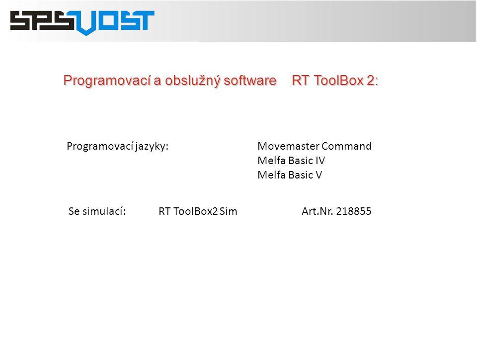 Programovací a obslužný software RT ToolBox 2: Se simulací:RT ToolBox2 SimArt.Nr. 218855 Programovací jazyky: Movemaster Command Melfa Basic IV Melfa