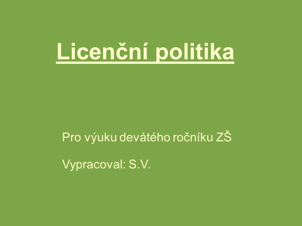 Licenční politika Pro výuku devátého ročníku ZŠ Vypracoval: S.V.