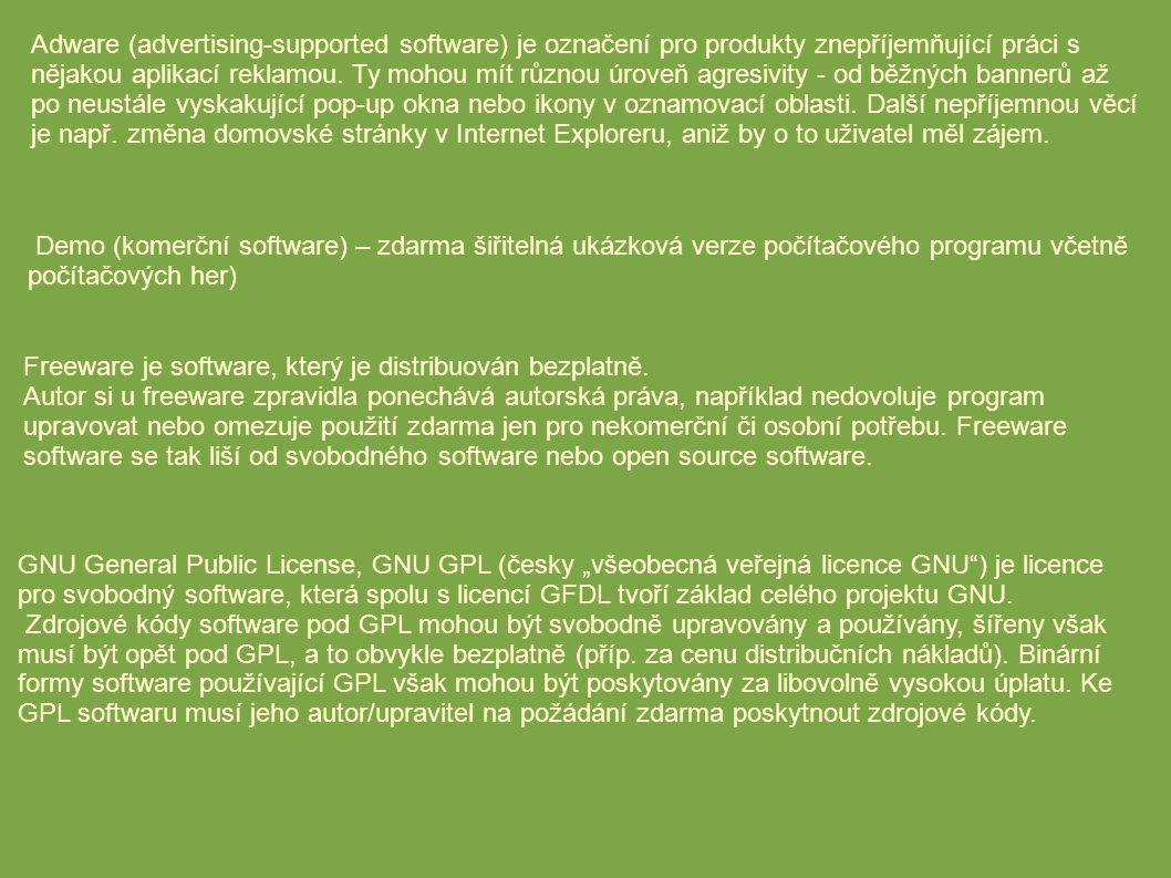 Adware (advertising-supported software) je označení pro produkty znepříjemňující práci s nějakou aplikací reklamou.