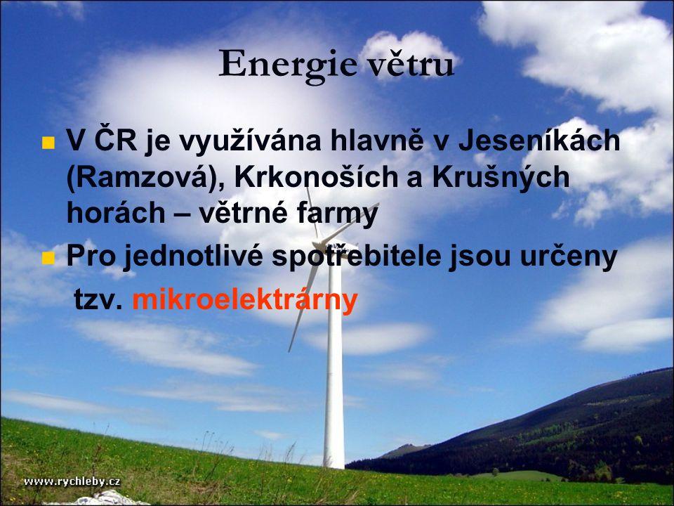 Energie větru   V ČR je využívána hlavně v Jeseníkách (Ramzová), Krkonoších a Krušných horách – větrné farmy   Pro jednotlivé spotřebitele jsou určeny tzv.