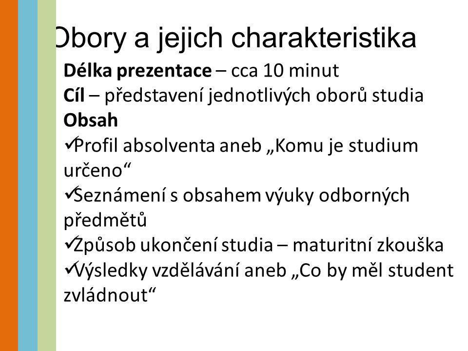 """Obory a jejich charakteristika Délka prezentace – cca 10 minut Cíl – představení jednotlivých oborů studia Obsah  Profil absolventa aneb """"Komu je stu"""