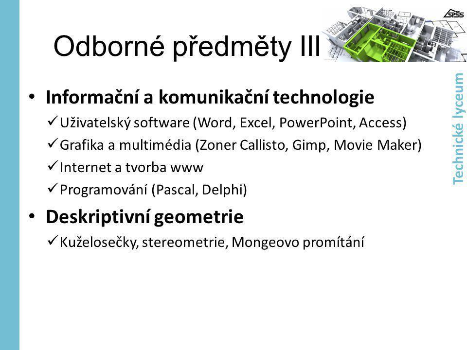 Odborné předměty III • Informační a komunikační technologie  Uživatelský software (Word, Excel, PowerPoint, Access)  Grafika a multimédia (Zoner Cal