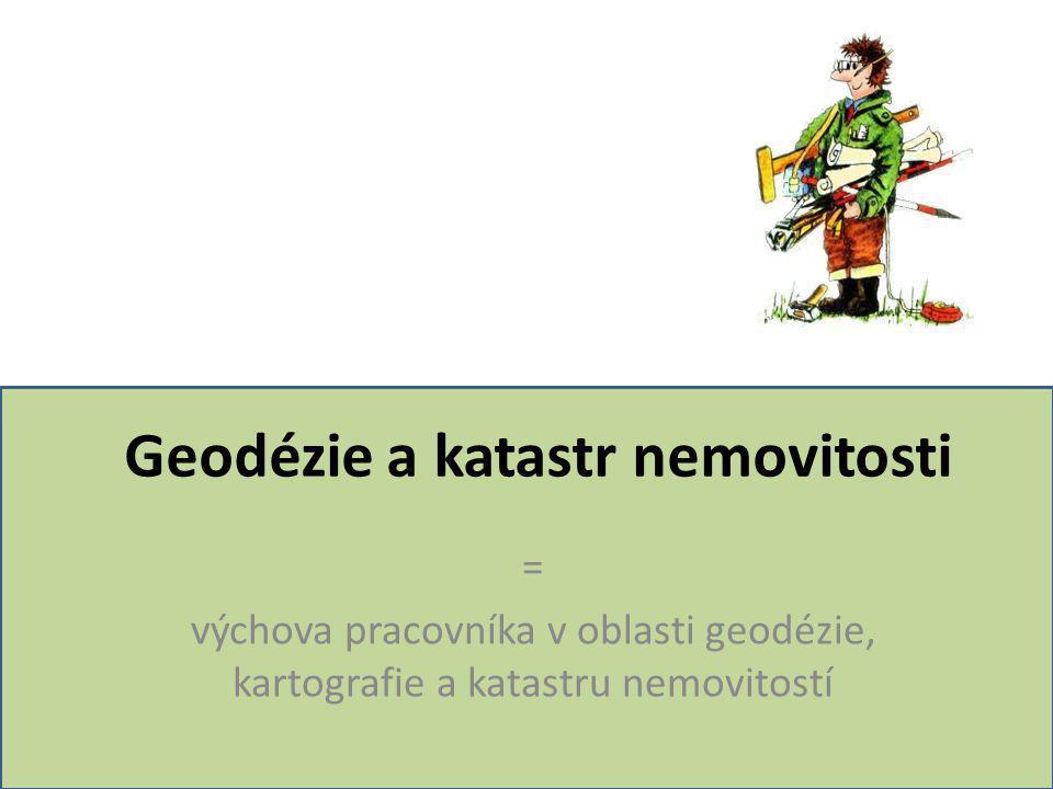 Geodézie a katastr nemovitosti = výchova pracovníka v oblasti geodézie, kartografie a katastru nemovitostí