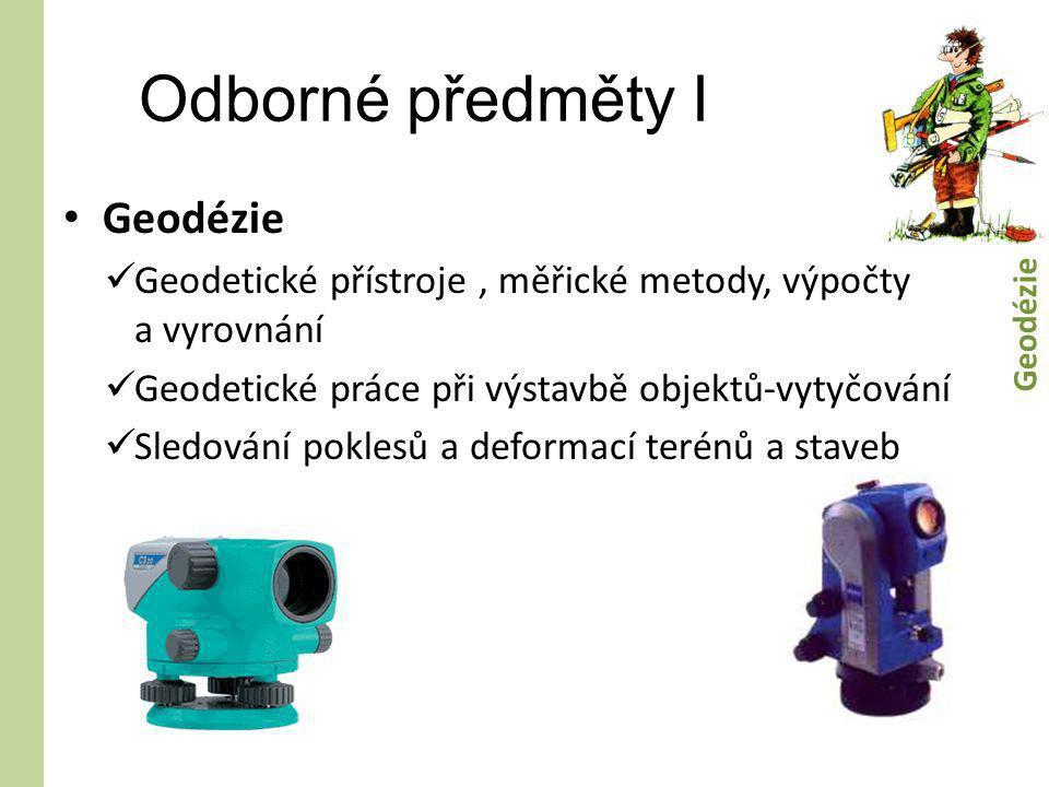 Odborné předměty I • Geodézie  Geodetické přístroje, měřické metody, výpočty a vyrovnání  Geodetické práce při výstavbě objektů-vytyčování  Sledová