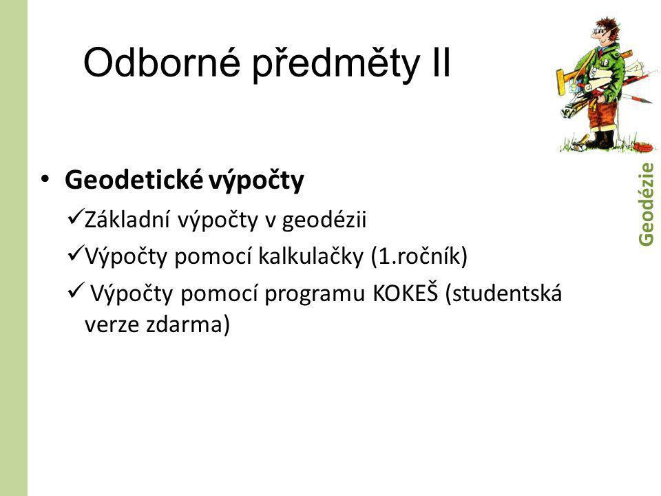 Odborné předměty II • Geodetické výpočty  Základní výpočty v geodézii  Výpočty pomocí kalkulačky (1.ročník)  Výpočty pomocí programu KOKEŠ (student