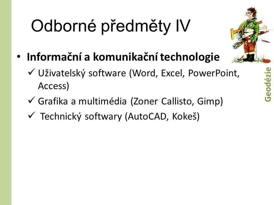 Odborné předměty IV • Informační a komunikační technologie  Uživatelský software (Word, Excel, PowerPoint, Access)  Grafika a multimédia (Zoner Call
