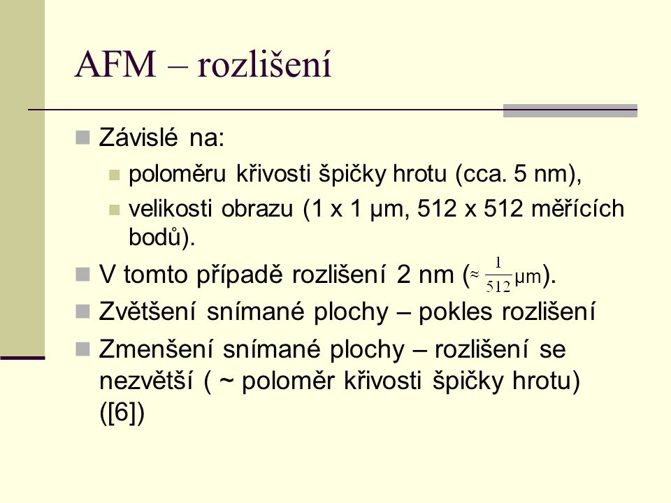 AFM – rozlišení  Závislé na:  poloměru křivosti špičky hrotu (cca.