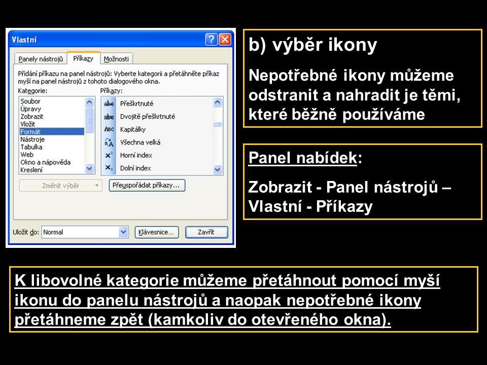 b)výběr ikony Nepotřebné ikony můžeme odstranit a nahradit je těmi, které běžně používáme Panel nabídek: Zobrazit - Panel nástrojů – Vlastní - Příkazy