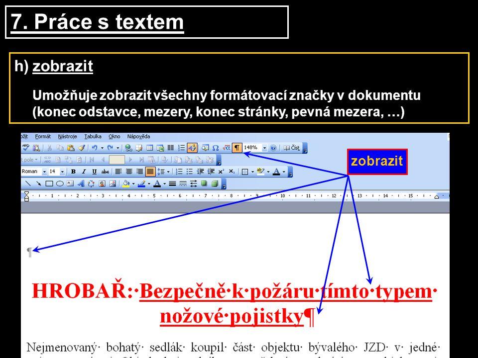 7. Práce s textem h)zobrazit Umožňuje zobrazit všechny formátovací značky v dokumentu (konec odstavce, mezery, konec stránky, pevná mezera, …) zobrazi