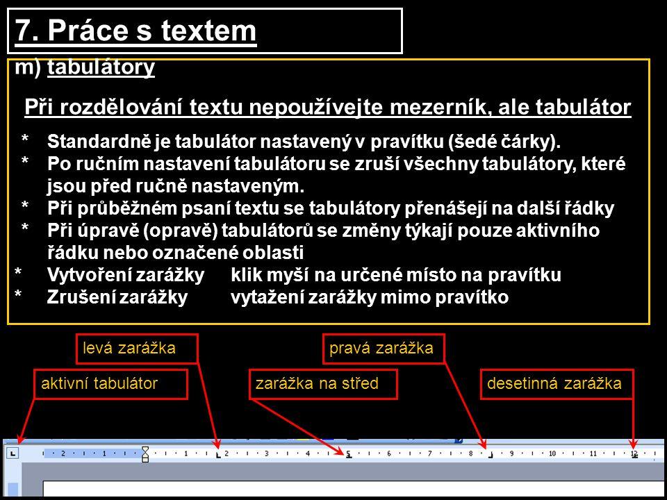 7. Práce s textem m)tabulátory Při rozdělování textu nepoužívejte mezerník, ale tabulátor *Standardně je tabulátor nastavený v pravítku (šedé čárky).