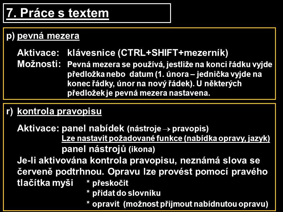 7. Práce s textem p)pevná mezera Aktivace:klávesnice (CTRL+SHIFT+mezerník) Možnosti: Pevná mezera se používá, jestliže na konci řádku vyjde předložka