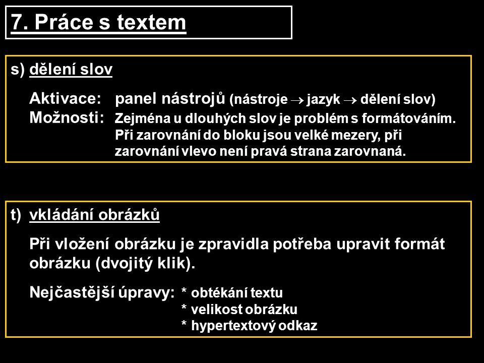 7. Práce s textem s)dělení slov Aktivace:panel nástrojů (nástroje  jazyk  dělení slov) Možnosti: Zejména u dlouhých slov je problém s formátováním.