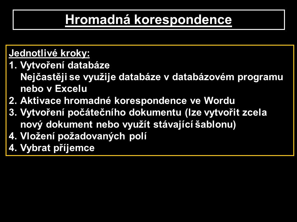 Hromadná korespondence Jednotlivé kroky: 1.Vytvoření databáze Nejčastěji se využije databáze v databázovém programu nebo v Excelu 2.Aktivace hromadné