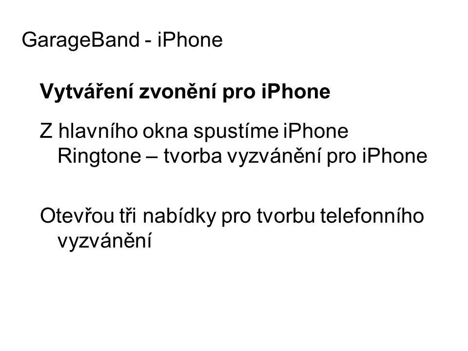 Vytváření zvonění pro iPhone Z hlavního okna spustíme iPhone Ringtone – tvorba vyzvánění pro iPhone Otevřou tři nabídky pro tvorbu telefonního vyzvánění GarageBand - iPhone