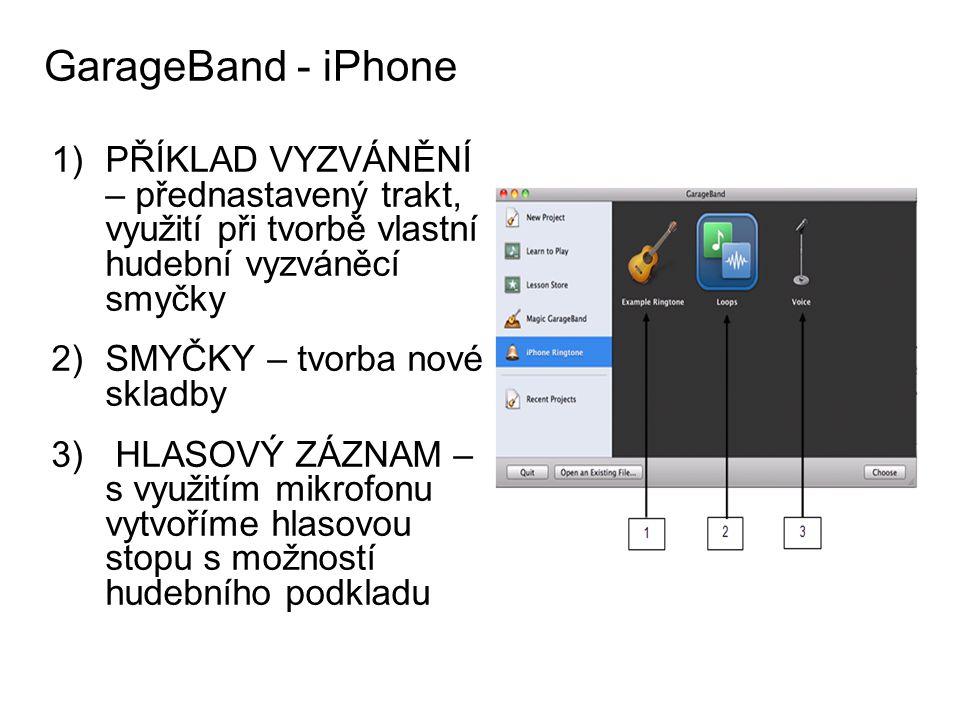 1)PŘÍKLAD VYZVÁNĚNÍ – přednastavený trakt, využití při tvorbě vlastní hudební vyzváněcí smyčky 2)SMYČKY – tvorba nové skladby 3) HLASOVÝ ZÁZNAM – s využitím mikrofonu vytvoříme hlasovou stopu s možností hudebního podkladu GarageBand - iPhone