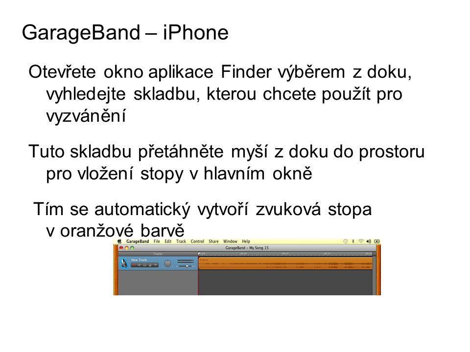 Otevřete okno aplikace Finder výběrem z doku, vyhledejte skladbu, kterou chcete použít pro vyzvánění Tuto skladbu přetáhněte myší z doku do prostoru pro vložení stopy v hlavním okně Tím se automatický vytvoří zvuková stopa v oranžové barvě GarageBand – iPhone