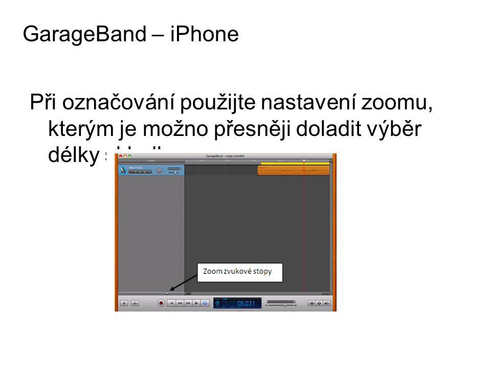 Při označování použijte nastavení zoomu, kterým je možno přesněji doladit výběr délky skladby GarageBand – iPhone