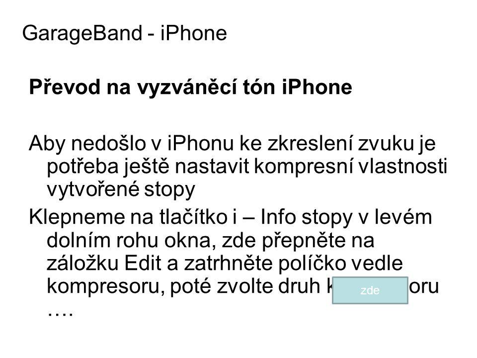 Převod na vyzváněcí tón iPhone Aby nedošlo v iPhonu ke zkreslení zvuku je potřeba ještě nastavit kompresní vlastnosti vytvořené stopy Klepneme na tlač