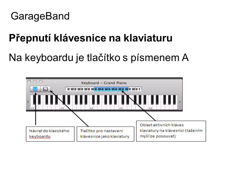 Přepnutí klávesnice na klaviaturu Na keyboardu je tlačítko s písmenem A GarageBand