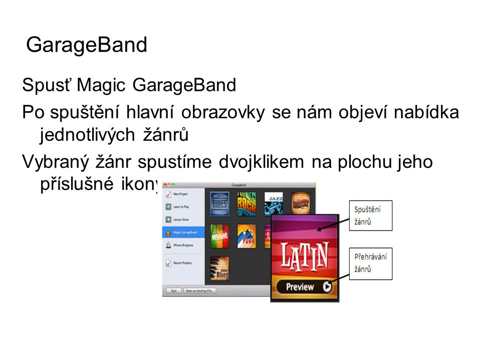 Spusť Magic GarageBand Po spuštění hlavní obrazovky se nám objeví nabídka jednotlivých žánrů Vybraný žánr spustíme dvojklikem na plochu jeho příslušné ikony GarageBand
