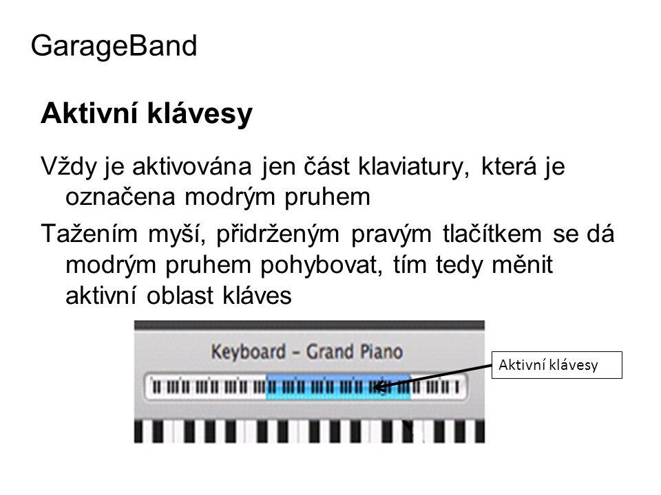 Aktivní klávesy Vždy je aktivována jen část klaviatury, která je označena modrým pruhem Tažením myší, přidrženým pravým tlačítkem se dá modrým pruhem pohybovat, tím tedy měnit aktivní oblast kláves GarageBand Aktivní klávesy