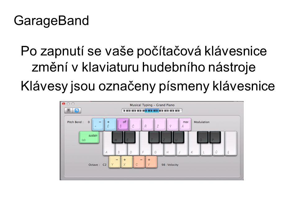 Po zapnutí se vaše počítačová klávesnice změní v klaviaturu hudebního nástroje Klávesy jsou označeny písmeny klávesnice GarageBand