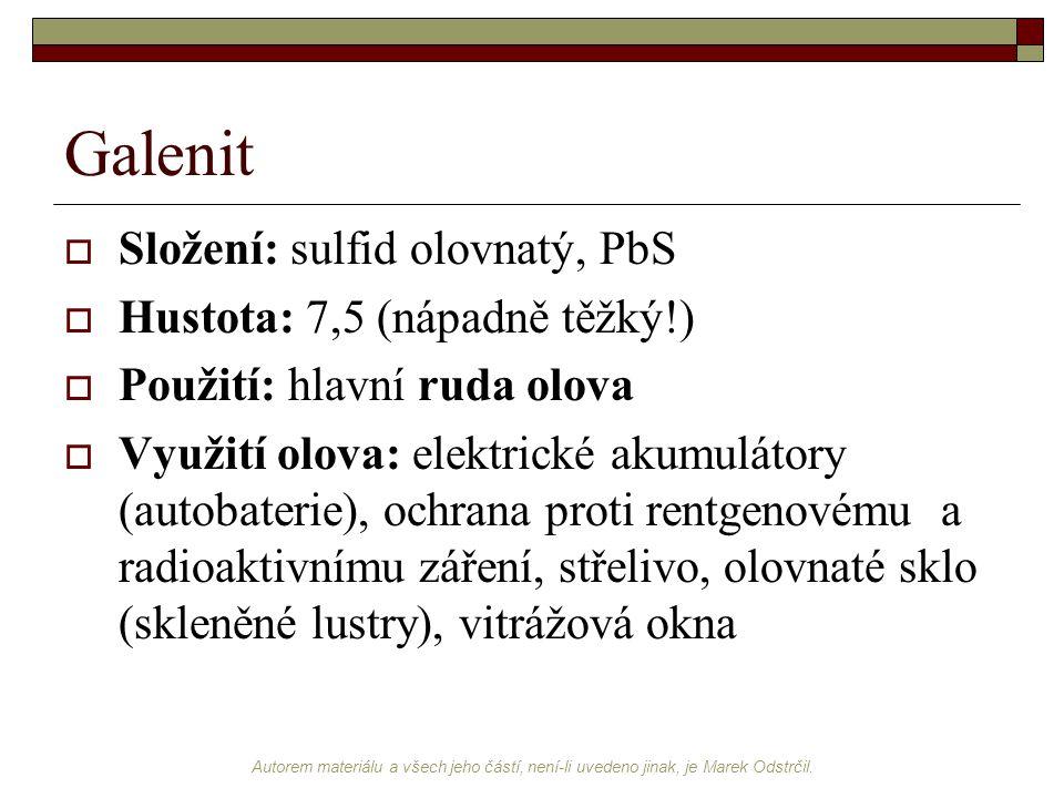 Autorem materiálu a všech jeho částí, není-li uvedeno jinak, je Marek Odstrčil. Galenit  Složení: sulfid olovnatý, PbS  Hustota: 7,5 (nápadně těžký!