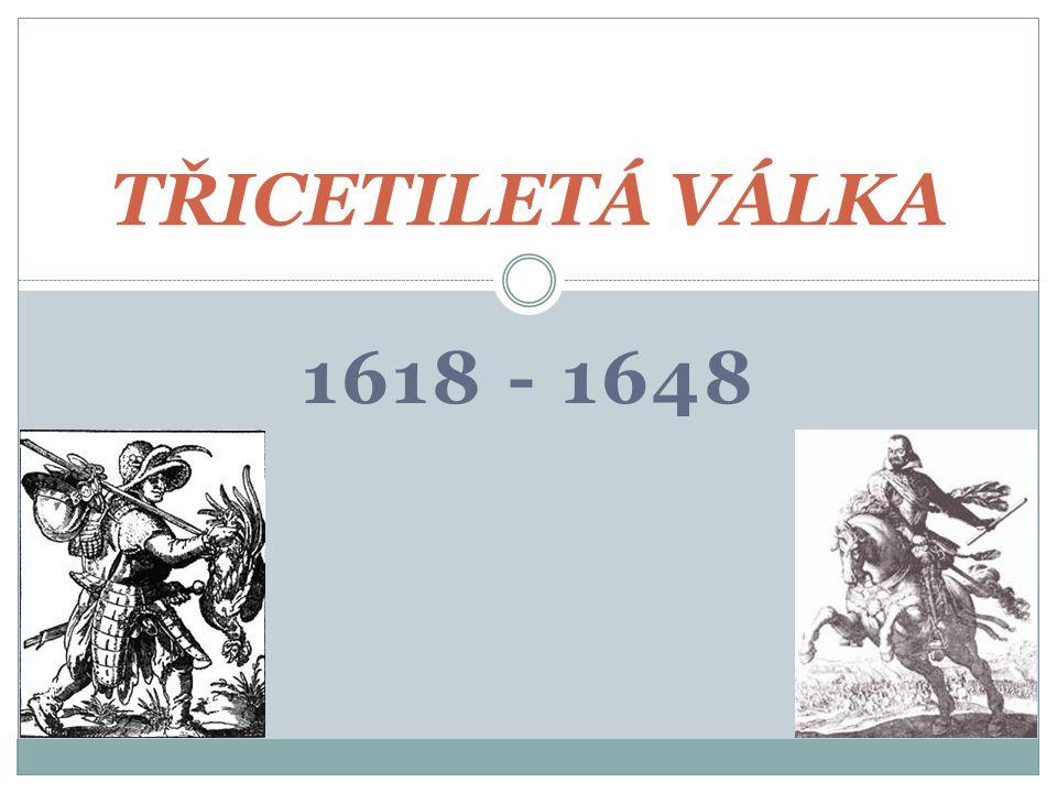  První válečný konflikt na celém území Evropy  Zapojilo se z jihu Španělsko, ze severu Švédsko, z východu Rusko, ze západu Anglie  Nejdelší válka, válčilo se nepřetržitě 30 let  Výsledky se řešily na mezinárodní konferenci