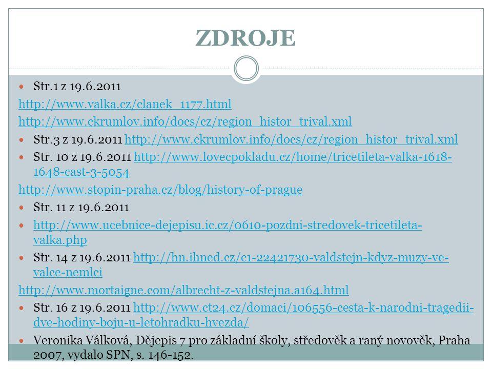 ZDROJE  Str.1 z 19.6.2011 http://www.valka.cz/clanek_1177.html http://www.ckrumlov.info/docs/cz/region_histor_trival.xml  Str.3 z 19.6.2011 http://w