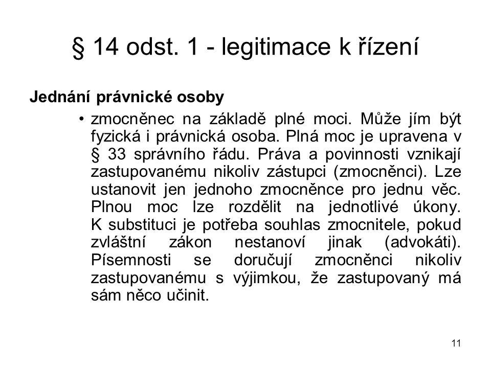 11 § 14 odst. 1 - legitimace k řízení Jednání právnické osoby •zmocněnec na základě plné moci. Může jím být fyzická i právnická osoba. Plná moc je upr