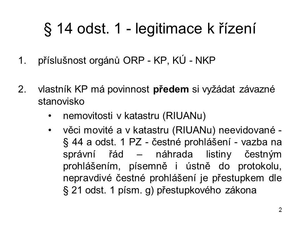 2 § 14 odst. 1 - legitimace k řízení 1.příslušnost orgánů ORP - KP, KÚ - NKP 2.vlastník KP má povinnost předem si vyžádat závazné stanovisko •nemovito