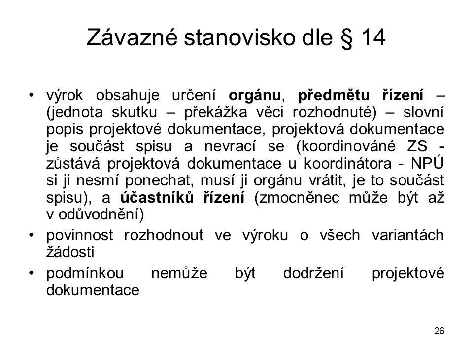 26 •výrok obsahuje určení orgánu, předmětu řízení – (jednota skutku – překážka věci rozhodnuté) – slovní popis projektové dokumentace, projektová doku