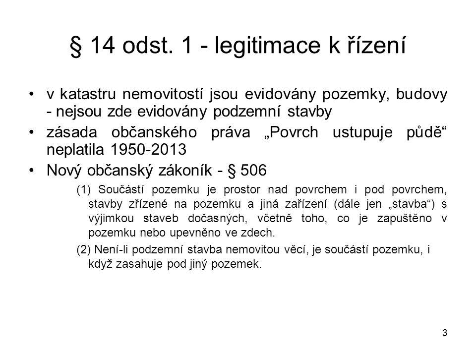 3 § 14 odst. 1 - legitimace k řízení •v katastru nemovitostí jsou evidovány pozemky, budovy - nejsou zde evidovány podzemní stavby •zásada občanského