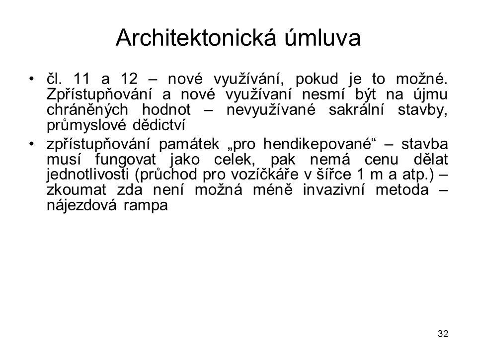 32 Architektonická úmluva •čl. 11 a 12 – nové využívání, pokud je to možné. Zpřístupňování a nové využívaní nesmí být na újmu chráněných hodnot – nevy