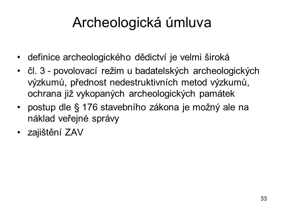 33 Archeologická úmluva •definice archeologického dědictví je velmi široká •čl. 3 - povolovací režim u badatelských archeologických výzkumů, přednost