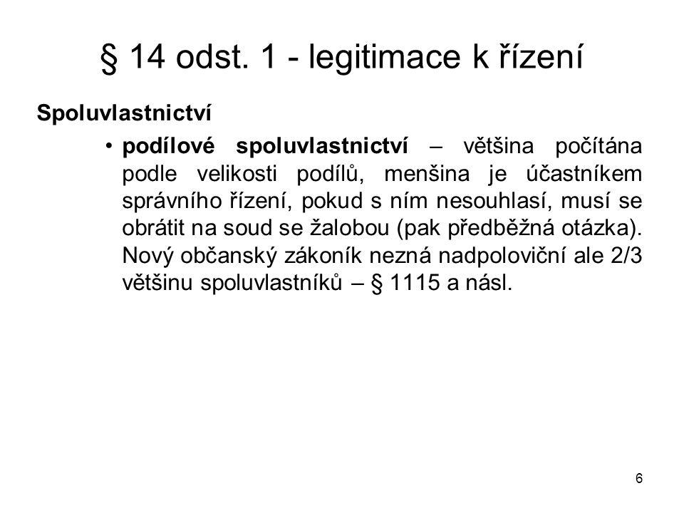 6 § 14 odst. 1 - legitimace k řízení Spoluvlastnictví •podílové spoluvlastnictví – většina počítána podle velikosti podílů, menšina je účastníkem sprá