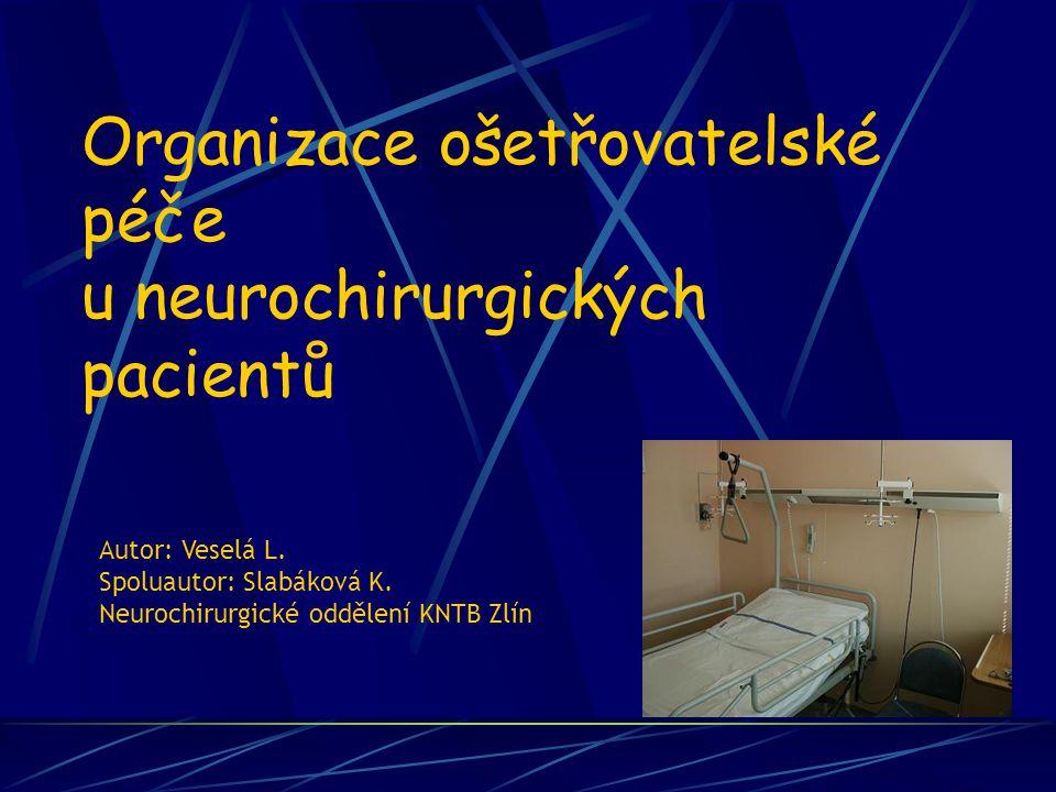 Organizace ošetřovatelské péče u neurochirurgických pacientů Autor: Veselá L.