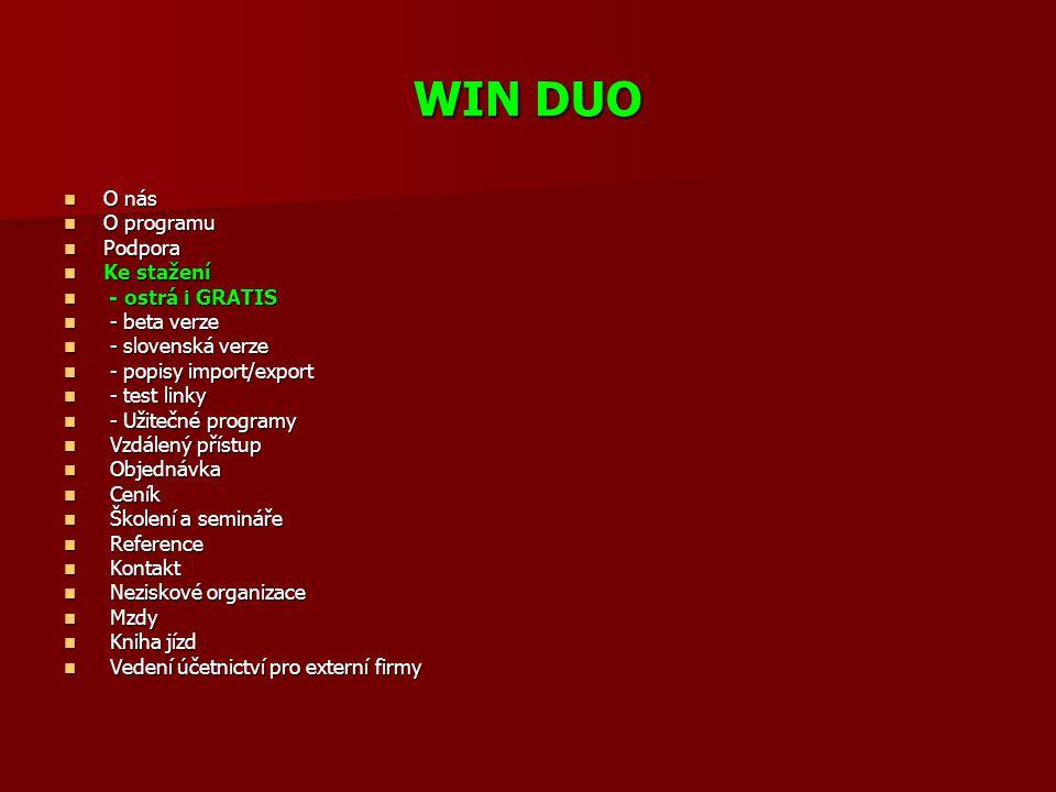 WIN DUO  O nás  O programu  Podpora  Ke stažení  - ostrá i GRATIS  - beta verze  - slovenská verze  - popisy import/export  - test linky  -