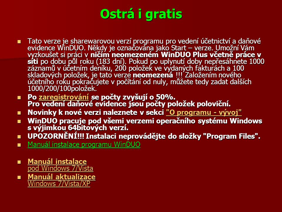 Ostrá i gratis  Tato verze je sharewarovou verzí programu pro vedení účetnictví a daňové evidence WinDUO. Někdy je označována jako Start – verze. Umo