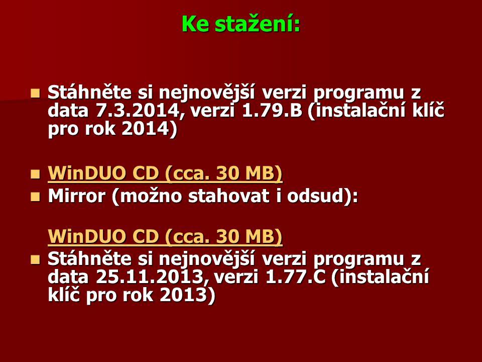 Ke stažení:  Stáhněte si nejnovější verzi programu z data 7.3.2014, verzi 1.79.B (instalační klíč pro rok 2014)  WinDUO CD (cca. 30 MB) WinDUO CD (c