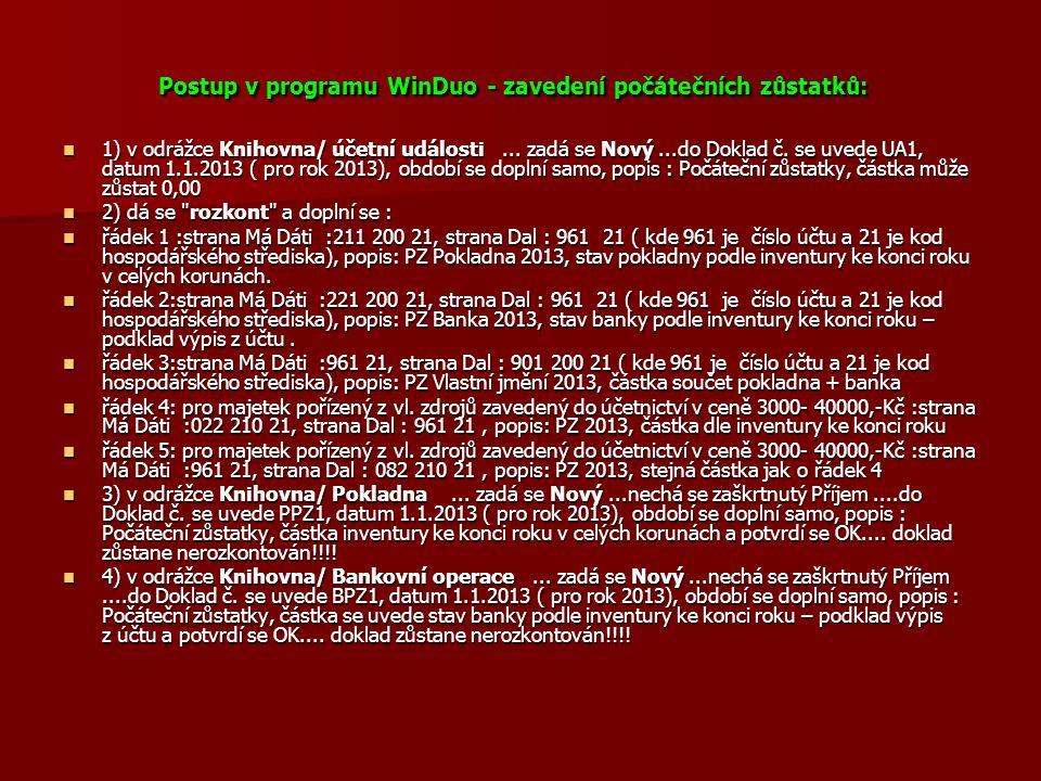 Postup v programu WinDuo - zavedení počátečních zůstatků:  1) v odrážce Knihovna/ účetní události... zadá se Nový...do Doklad č. se uvede UA1, datum