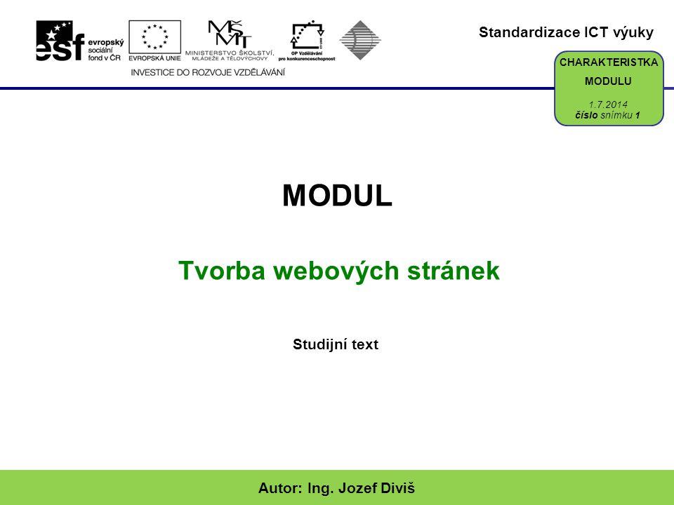 Standardizace ICT výuky CHARAKTERISTKA MODULU MODUL Tvorba webových stránek Studijní text Autor: Ing. Jozef Diviš číslo snímku 1 1.7.2014
