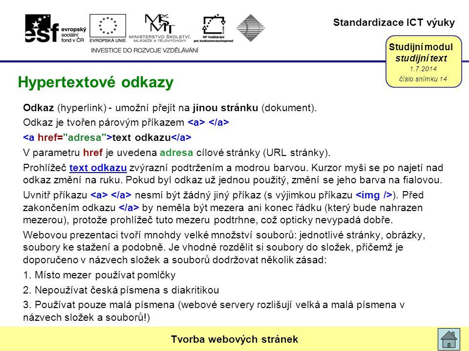 Standardizace ICT výuky Studijní modul studijní text Odkaz (hyperlink) - umožní přejít na jinou stránku (dokument). Odkaz je tvořen párovým příkazem t