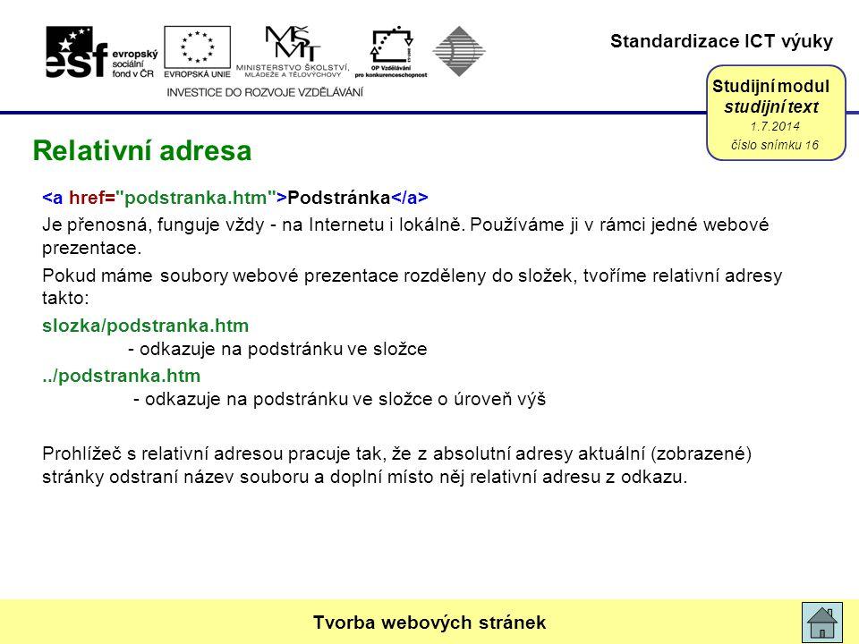 Standardizace ICT výuky Studijní modul studijní text Podstránka Je přenosná, funguje vždy - na Internetu i lokálně. Používáme ji v rámci jedné webové
